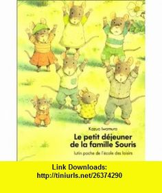 Le petit d�jeuner de la famille Souris (9782211013130) Kazuo Iwamura , ISBN-10: 2211013139  , ISBN-13: 978-2211013130 ,  , tutorials , pdf , ebook , torrent , downloads , rapidshare , filesonic , hotfile , megaupload , fileserve