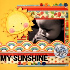 Layout: My Sunshine. By Shell07 @ all-time favorites gallery @ scrapbook.com