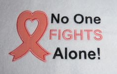 No One Fights Alone  Cancer Awareness  by LMTEmbroideryDesigns