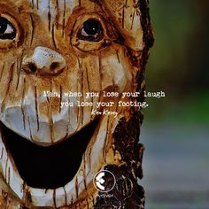 Man, when you lose your laugh, you lose your footing. – Ken Kesey thedailyquotes.com
