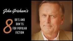 John Grisham's 8 Do's And Don'ts For Popular Fiction - Writers Write