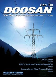 Doosan Vina News: This issue features a photo of a power transmission tower. These giants are part of the network or grid that carries the electricity that we use to power our cities, businesses, schools, hospitals and homes.  Towers like this and the high voltage lines they support carry the power that is generated in distant power plants like the four built or being built and/or equipped Doosan Vina in Vietnam.  Doosan's power plants are some of the cleanest & most efficient available!