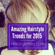 Amazing Hairstyle Trends for 2015 - Try one of these exciting and popular hairstyles this week!