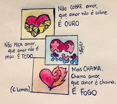 """aescrivaninha: """" -Não cobre amor, que amor não é cobre. É OURO -Não peça amor, que amor não é peça. É TODO -Mas chama. Chama amor, que amor é chama. É FOGO (C. Lemos) __________ 198/365 __________ #Draw #Love #Amor #Heart #Poesia #aEscrivaninha """""""