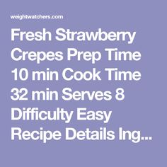 Fresh Strawberry Crepes Prep Time 10min Cook Time 32min Serves 8 Difficulty Easy Recipe Details Ingredients 5 large egg white(s) 1/8 tsp table salt 1 tsp vanilla extract 1 1/2 Tbsp unsalted butter, melted 1 cup(s) fat free skim milk 1 cup(s) all-purpose flour 8 spray(s) cooking spray 1 pound(s) strawberries, hulled and sliced very thin (about 3 cups) 1/4 cup(s) powdered sugar Instructions In a medium bowl, whisk together egg whites, salt, vanilla extract, melted butter, milk and flour…