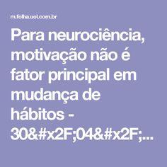 Para neurociência, motivação não é fator principal em mudança de hábitos - 30/04/2016 - Ilustrada - Folha de S.Paulo
