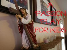 barefoot and sometimes pregnant: Passion Play for Kids & My 5 Favorite Lenten Activities