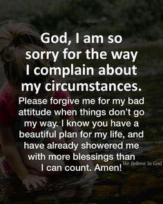 It is so easy to complain, instead of giving thanls for what we have. Lord help me to just look at the good instead of th bad. Help me Father Prayer Scriptures, Faith Prayer, God Prayer, Prayer Quotes, Power Of Prayer, Faith Quotes, Bible Quotes, Bible Verses, Wisdom Quotes