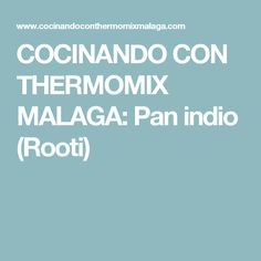 COCINANDO CON THERMOMIX MALAGA: Pan indio (Rooti)