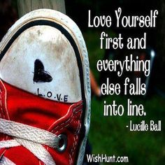 Love yourself first and everything else falls into line. - Lucille Ball