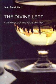 New Book: The Divine Left : a Chronicle of the Years 1977-1984 / Jean Baudrillard, introduction by Jean-Louis Violea, translated by David L. Sweet, 2014.