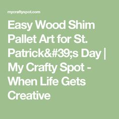 Easy Wood Shim Pallet Art for St. Patrick's Day | My Crafty Spot - When Life Gets Creative