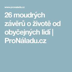 26 moudrých závěrů o životě od obyčejných lidí | ProNáladu.cz