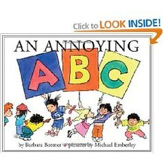 An Annoying ABC by Barbara Bottner - A preschool classroom of 25 cranky kids and one beleaguered teacher introduces an edgy alphabet that traces the fallout of an act of naughtiness before rebounding through acts of kindness that culminate in an apology.