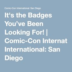 It's the Badges You've Been Looking For! | Comic-Con International: San Diego