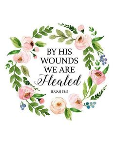 By His Wounds We Are Healed Isaiah Bible Verse Print Floral Quote Christian Quote Inspirational Quote Printable Wall Art Home Decor Favorite Bible Verses, Bible Verses Quotes, Jesus Quotes, Bible Scriptures On Healing, Christian Wall Art, Christian Quotes, Christian Decor, Christian Christian, Love One Another Quotes