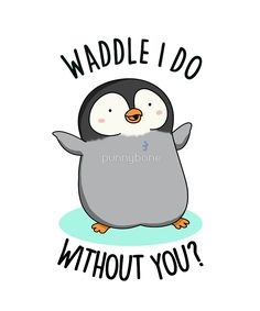 'Waddle I Do Animal Pun' by punnybone - Funny food puns - Funny Food Puns, Punny Puns, Cute Jokes, Cute Puns, Funny Cute, Funny Memes, Food Humor, Funny Cards, Cute Cards