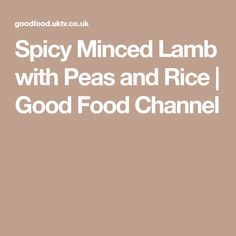Spicy Minced Lamb with Peas and Rice | Good Food Channel