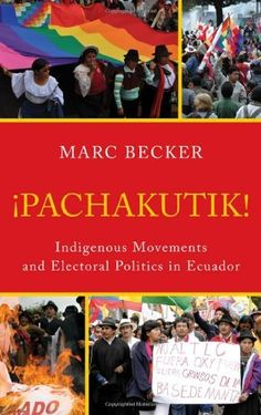 Pachakutik: Indigenous Movements and Electoral Politics in Ecuador (Critical Currents in Latin American Perspective Series) by Marc Becker, http://www.amazon.com/dp/1442207531/ref=cm_sw_r_pi_dp_0YDJpb0YNMERB