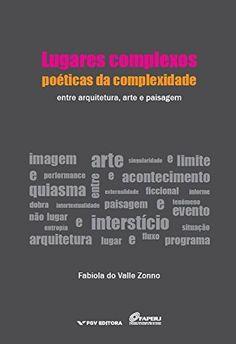 Lugares complexos, poéticas da complexidade: entre arquitetura, arte e paisagem por Fabiola Do Valle Zonno, http://www.amazon.com.br/dp/B01696YEWS/ref=cm_sw_r_pi_dp_USJuwb1EGQYS2