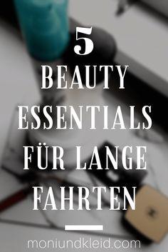 5 Beauty Essentials für lange Fahrten - Moni Und Kleid Beauty Essentials, Blog, Gowns, Blogging