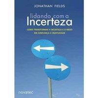 Livros Lidando Com a Incerteza - Como Transformar a Incerteza e o Medo Em Confiança e Criatividade - Jonathan Fields (8575223100)