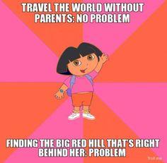 Silly Dora.