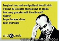 Check out: Funny Ecards - Math word problems. One of our funny daily memes selection. We add new funny memes everyday! Bookmark us today and enjoy some slapstick entertainment! Funny Shit, Haha Funny, Funny Math, Funny Stuff, That's Hilarious, Freaking Hilarious, Funny Kids, Super Funny, Funny Humor