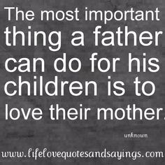 Not in my case.   He hates. And coerces my oldest daughter to disrespect me, ignore me, hate me and talk to me like Im a piece of dirt.  All undeserved.  I am an amazing mother!