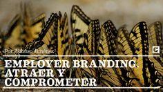Employer Branding, atraer y comprometer por @alfonsojimenezf