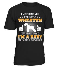 # My Wheaten My Baby Christmas Funny Gift T-shirt . Shirts says I'm Telling You I'm Not A Wheaten My Mom Said I'm A Baby And My Mom Is Always Right.HOW TO ORDER:1. Select the style and color you want:2. Click Reserve it now3. Select size and quantity4. Enter shipping and billing information5. Done! Simple as that!TIPS: Buy 2 or more to save shipping cost!This is printable if you purchase only one piece. so dont worry, you will get yours.Guaranteed safe and secure checkout via:Paypal | VISA…
