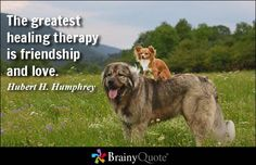 The greatest healing therapy is friendship and love. - Hubert H. Humphrey
