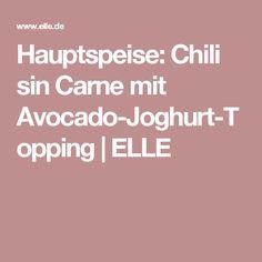 Hauptspeise: Chili sin Carne mit Avocado-Joghurt-Topping   ELLE