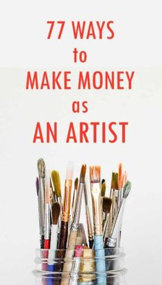 How to Make Money as an Artist. Over 77 Ways! Colorful paintbrushes in a mason jar, with text that says 77 Ways to Make Money as an Artist Jobs In Art, Selling Paintings, Sell My Art, Way To Make Money, How To Make, Selling Art Online, Online Art Store, Business Advice, Simple Art
