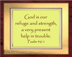 Bible Alive: Psalm 46:1 God is our refuge and strength, a very present help in trouble. KJV