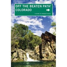 Colorado Off the Beaten Path, 11th: A Guide to Unique Places (Off the Beaten Path Series): Eric Lindberg: 9780762781034: Amazon.com: Books