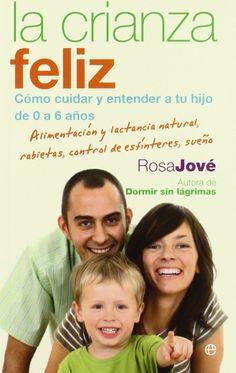 La crianza feliz: cómo cuidar y entender a tu hijo de 0 a 6 años Bolsillo la Esfera: Amazon.es: Rosa Jove: Libros