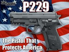P229: The Pistol That Protects America. #Firearms #SigSauer