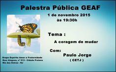 GEAF Convida para a sua Palestra Pública – Rio das Ostras – RJ - http://www.agendaespiritabrasil.com.br/2015/10/31/geaf-convida-para-a-sua-palestra-publica-rio-das-ostras-rj-14/