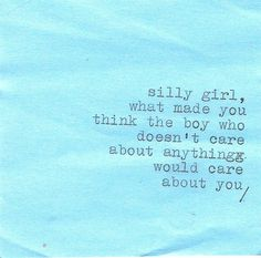 """:'( """"Silly girl, what made you think the boy who doesn't care about anything would care about you..."""""""