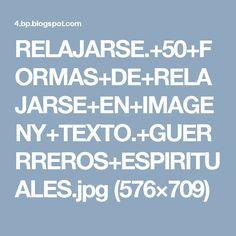 RELAJARSE.+50+FORMAS+DE+RELAJARSE+EN+IMAGENY+TEXTO.+GUERRREROS+ESPIRITUALES.jpg (576×709)