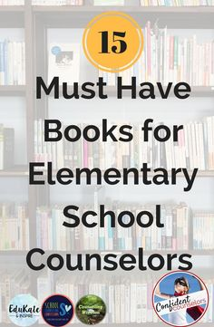 15 must have books for elementary school counselors on feelings, incarceration, growth mindset, self-esteem, optimism, anger, personal space. Confident Counselors
