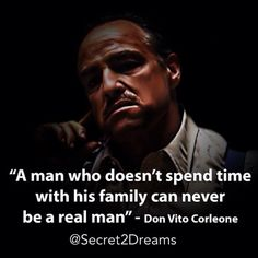 A man who doesn't spend time with his family can never be a real man.  #Don #Corleone #positive #quote