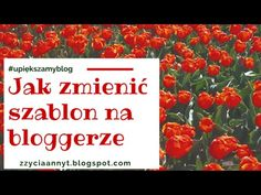 Jak zmienić szablon na Bloggerze. #upiększamyblog