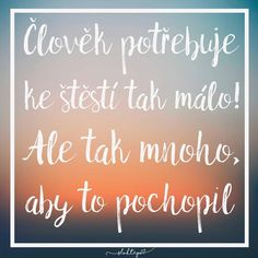 Ale tak mnoho, aby to pochopil. English Quotes, Favorite Quotes, Quotations, Motivational Quotes, Life Quotes, Positivity, Wisdom, Neon Signs, Love
