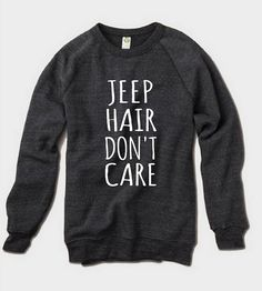 I NEEED this. Xmas present anyone???  JEEP Hair DON'T Care Champ Sweatshirt by MondayGirlApparel on Etsy