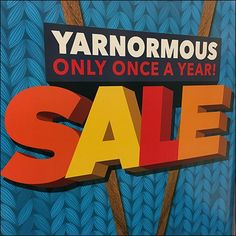 What else could you possibly say than athis Once A Year Yarn Sale is Yarnormous. Visually the signage plays up bright colors, textured patters, and look close to see the inclusion of Knitting Needs. Yarn For Sale, Bright Colors, Retail, Knitting, Fabric, Tejido, Tela, Vivid Colors, Tricot