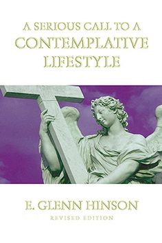 A Serious Call to a Contemplative Lifestyle, a tribute to the influence of Thomas Merton in E. Glenn Hinson's life