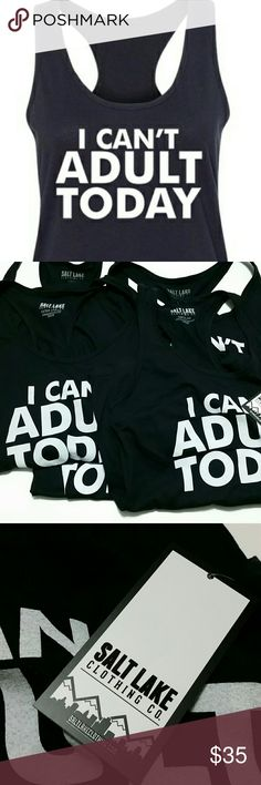 """New Black Racerback Tank S, M, L, XL New Retail Racerback Tank from Salt Lake Clothing Co. From the Wholesale Portal. Black Tank Says """"I Can't Adult Today"""". 40% Polyester & 60% Cotton. Retail Prices Firm. Salt Lake Clothing Tops Tank Tops"""