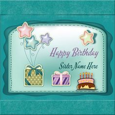 Write Sister Name On Birthday Card With Cake and Gifts.Birthday Greeting With Sister Name.Print Name On Sister birthday Card.Sister Birthday E-Card Name Picture Birthday Cake For Brother, Birthday Card With Name, Create Birthday Card, Friends Birthday Cake, Birthday Card Online, Happy Birthday Cakes, Happy Birthday Best Wishes, Birthday Wishes Greeting Cards, Happy Birthday Celebration